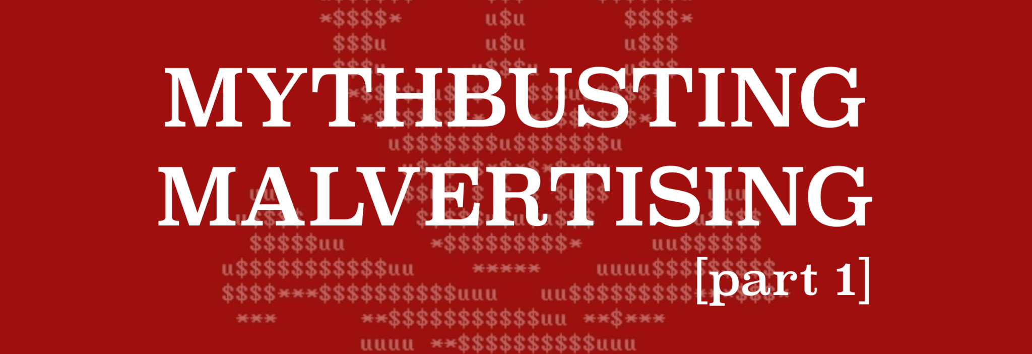 Busting Malvertising Myths – The Role of Adtech Industry in Malvertising