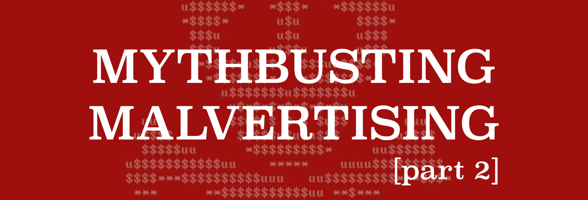 Busting Malvertising Myths – How Malware Enters the Online Advertising Supply-Chain